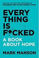 Everything Is F*cked: A Book About Hope (The Subtle Art of Not Giving a F*ck (2 Book Series)) Kindle Edition