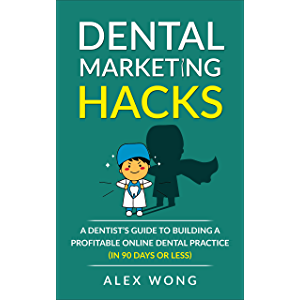Dental Marketing Hacks: A Dentist's Guide to Building a Profitable Online Dental Practice (in 90 days or Less) (Dental…