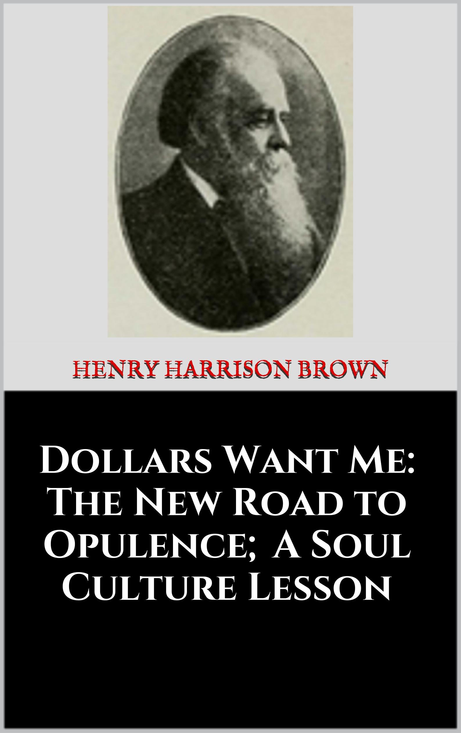 Dollars Want Me  The New Road To Opulence; A Soul Culture Lesson  1903   English Edition