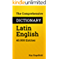 The Comprehensive Dictionary Latin-English: 40.000 Entries (Comprehensive Dictionaries Book 9)