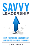 Savvy Leadership: How To Inspire Engagement And Ignite High Performance