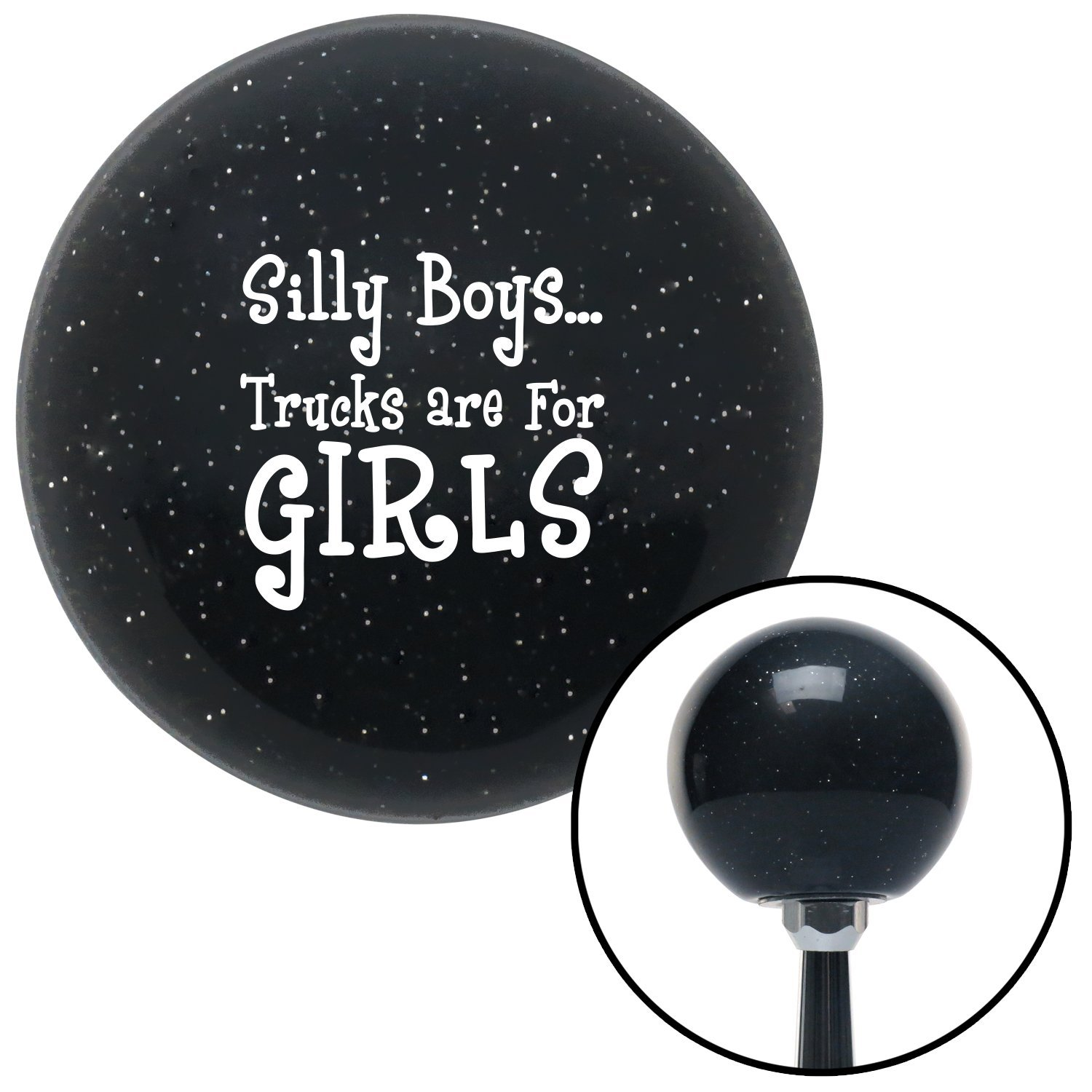 American Shifter 28740 Black Metal Flake Shift Knob White Silly Boys.Trucks are for Girls