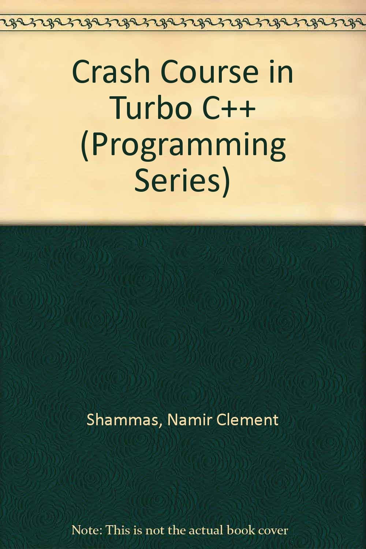 Amazon.com: Crash Course in Turbo C (Programming Series) (9781565291683): Namir Shammas: Books