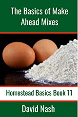 The Basics of Make Ahead Mixes: Six Make Ahead Mixes to Make Your Cooking Easier (Homestead Basics Book 11) Kindle Edition