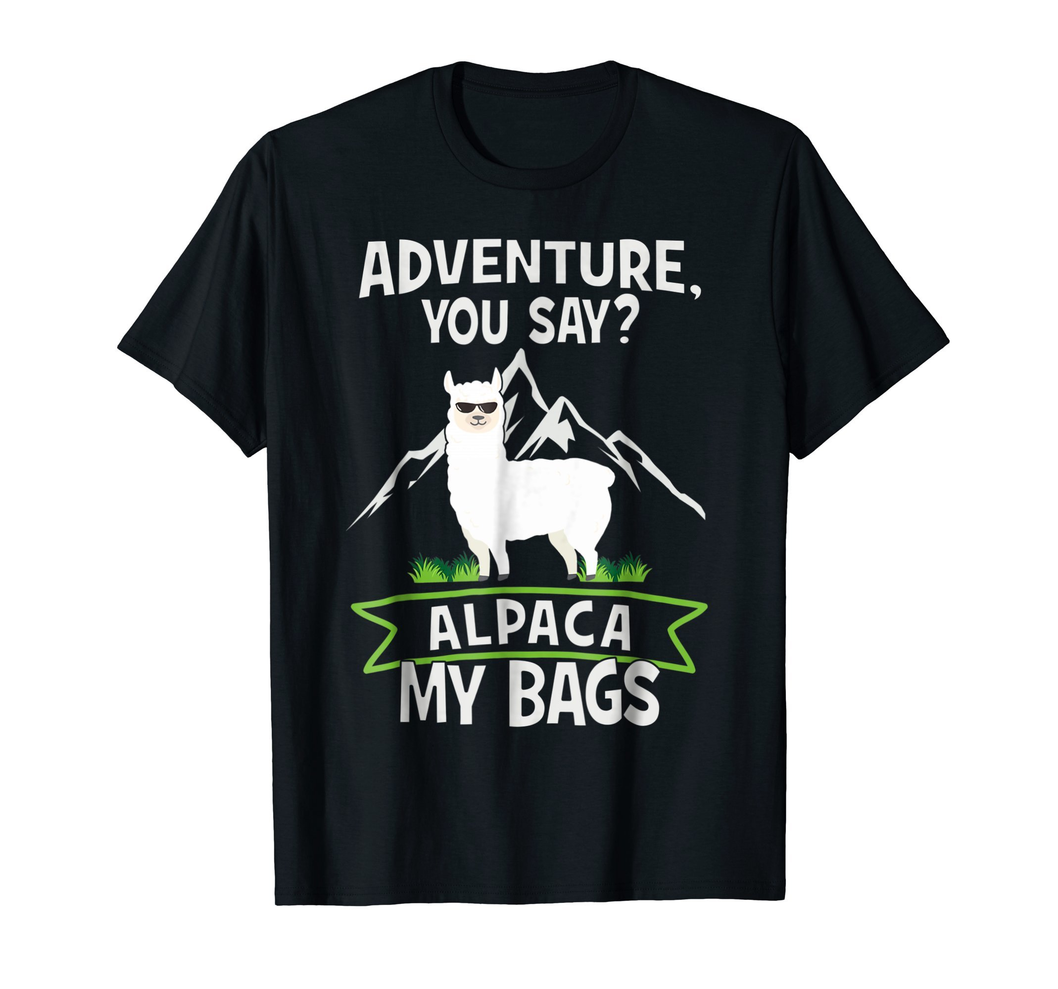Adventure, You Say? Alpaca My Bags Funny Travelling Shirt