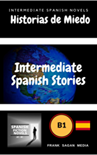 Historias de Miedo: Intermediate Spanish Novels (Intermediate Spanish Stories nº 1) (Spanish