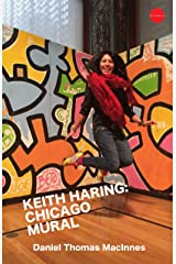 Keith Haring: Chicago Mural Kindle Edition