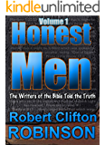 Honest Men (Volume 1): The Writers of the Bible Told the Truth