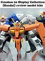 Review: Gundam 00 Display Collection (Bandai) review model kits