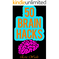 50 Brain Hacks: Psychological Tricks that Work on Everyone (English Edition)