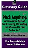 SUMMARY: Pitch Anything: An Innovative Method for Presenting, Persuading and Winning the Deal: By Oren Klaff | The MW Summary Guide (Sales Presentations, Negotiation, Influence & Persuasion)