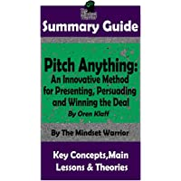 Summary: Pitch Anything: An Innovative Method for Presenting, Persuading and Winning the Deal: By Oren Klaff - The MW…