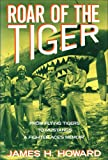 Roar Of The Tiger : From Flying Tigers to Mustangs , A Fighter Ace's Memoir