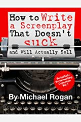 "How to Write a Screenplay That Doesn't Suck and Will Actually Sell: Your Ultimate, No-Nonsense Screenwriting 101 for Writing a Screenplay (Book 1 of the ... Writing Made Stupidly Easy"" Collection) Kindle Edition"