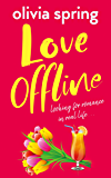 Love Offline: A fun, feel-good romantic comedy: Looking For Romance In Real Life (English Edition)