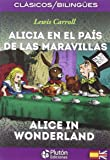 ALICIA EN EL PAIS DE LAS MARAVILLAS/ALICE IN WONDERLAND (COLECCION CLASICOS BILINGIES)