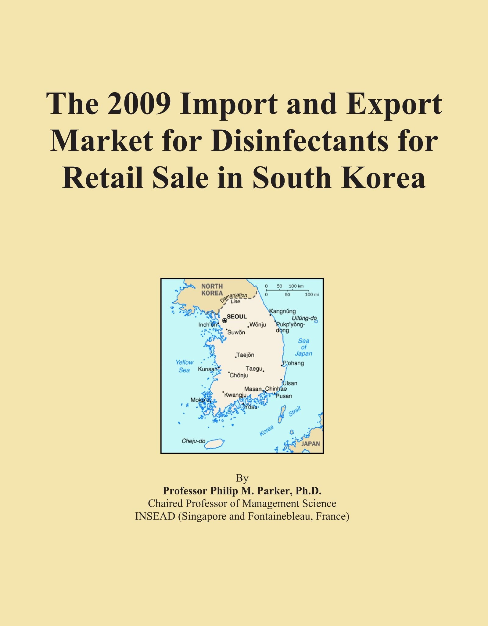 The 2009 Import and Export Market for Disinfectants for Retail Sale in South Korea ebook