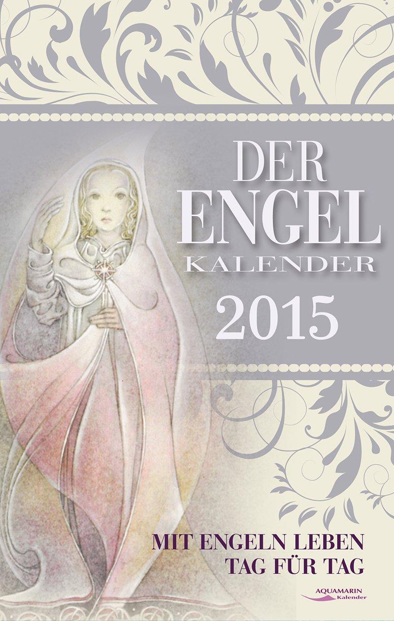 Der Engel-Kalender 2015: Mit Engeln leben Tag für Tag