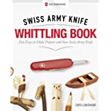 Victorinox Swiss Army Knife Whittling Book, Gift Edition: Fun, Easy-to-Make Projects with Your Swiss Army Knife (Fox Chapel P
