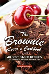 The Brownie Lover's Cookbook: 40 Best Baked Recipes to Celebrate National Brownie Day Kindle Edition
