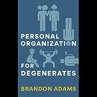 Personal Organization for Degenerates (English Edition)