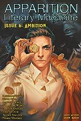 Apparition Lit, Issue 6: Ambition (April 2019) Kindle Edition