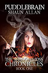 Puddlebrain (The Shadowmoss Chronicles Book 1) Kindle Edition
