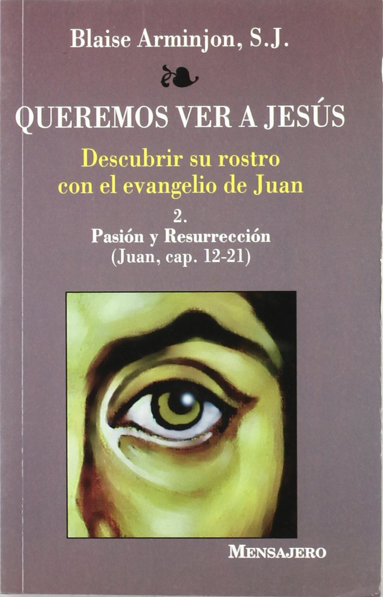 QUEREMOS VER A JESÚS. Descubrir su rostro con el evangelio de Juan (II). Pasión y resurrección pdf epub