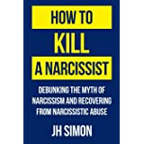 How To Kill A Narcissist: Debunking The Myth Of Narcissism And Recovering From Narcissistic Abuse (1)