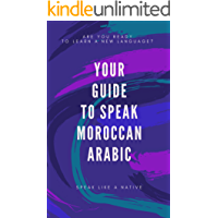 Your Complete Guide To Speak Moroccan Arabic Like A Native: Are You Ready To Learn A New Language? (KM Edition)