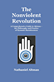 The Nonviolent Revolution: A Comprehensive Guide to Ahimsa - The Philosophy and Practice of Dynamic Harmlessness