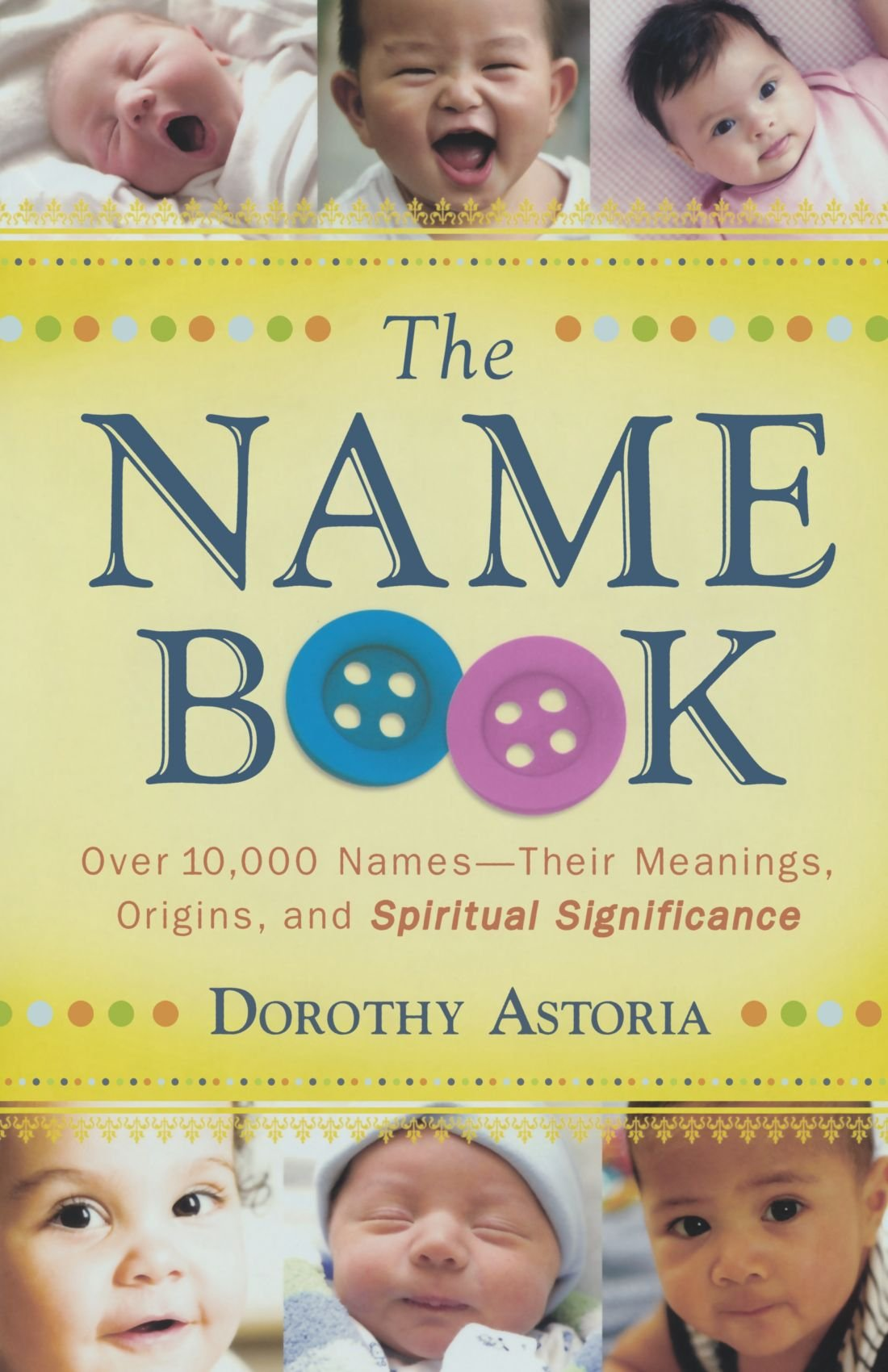 The Name Book: Over 10, 000 Names - Their Meanings, Origins, and Spiritual  Significance: Dorothy Astoria: 9780764205668: Amazon.com: Books