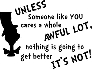 Unless Someone Like You Cares Dr Suess Decal Vinyl Sticker|Cars Trucks Vans Walls Laptop| Black |7.5 x 5.6 in|DUC212