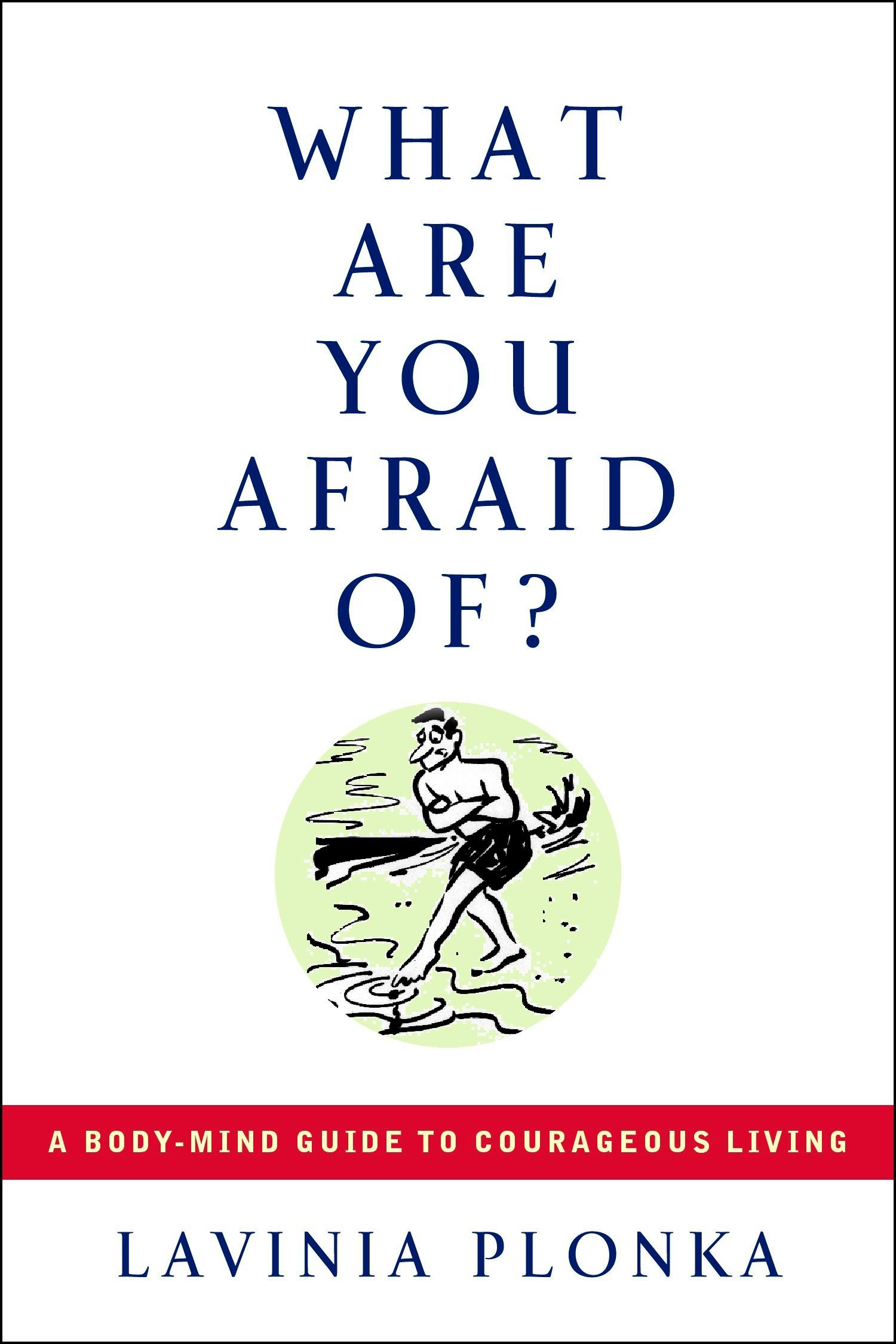 Download What Are You Afraid Of? A Body/Mind Guide to Courageous Living pdf epub