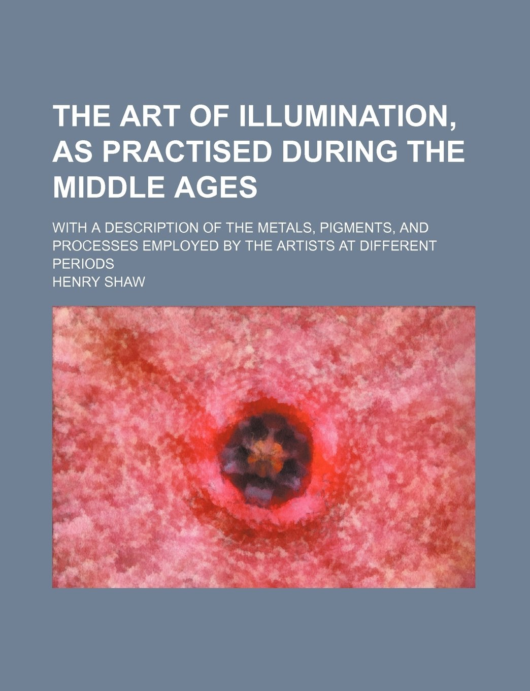 Download The art of illumination, as practised during the Middle ages; With a description of the metals, pigments, and processes employed by the artists at different periods ebook