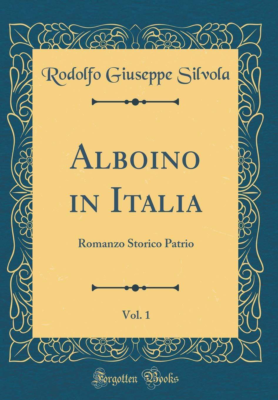 pretty nice 0ded6 413b8 Alboino in Italia, Vol. 1: Romanzo Storico Patrio (Classic ...