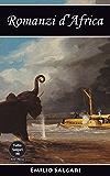 Romanzi d'Africa: I drammi della schiavitù, La Costa d'Avorio, Le caverne dei diamanti, Avventure straordinarie di un marinaio in Africa, La giraffa bianca (Tutto Salgari: Edizioni Integrali Vol. 8)