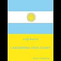 L'Argentina vista com'è (Italian Edition)