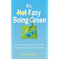 It's Easy Being Green: How Conscious Consumers and Ecopreneurs Can Save the World (English Edition)