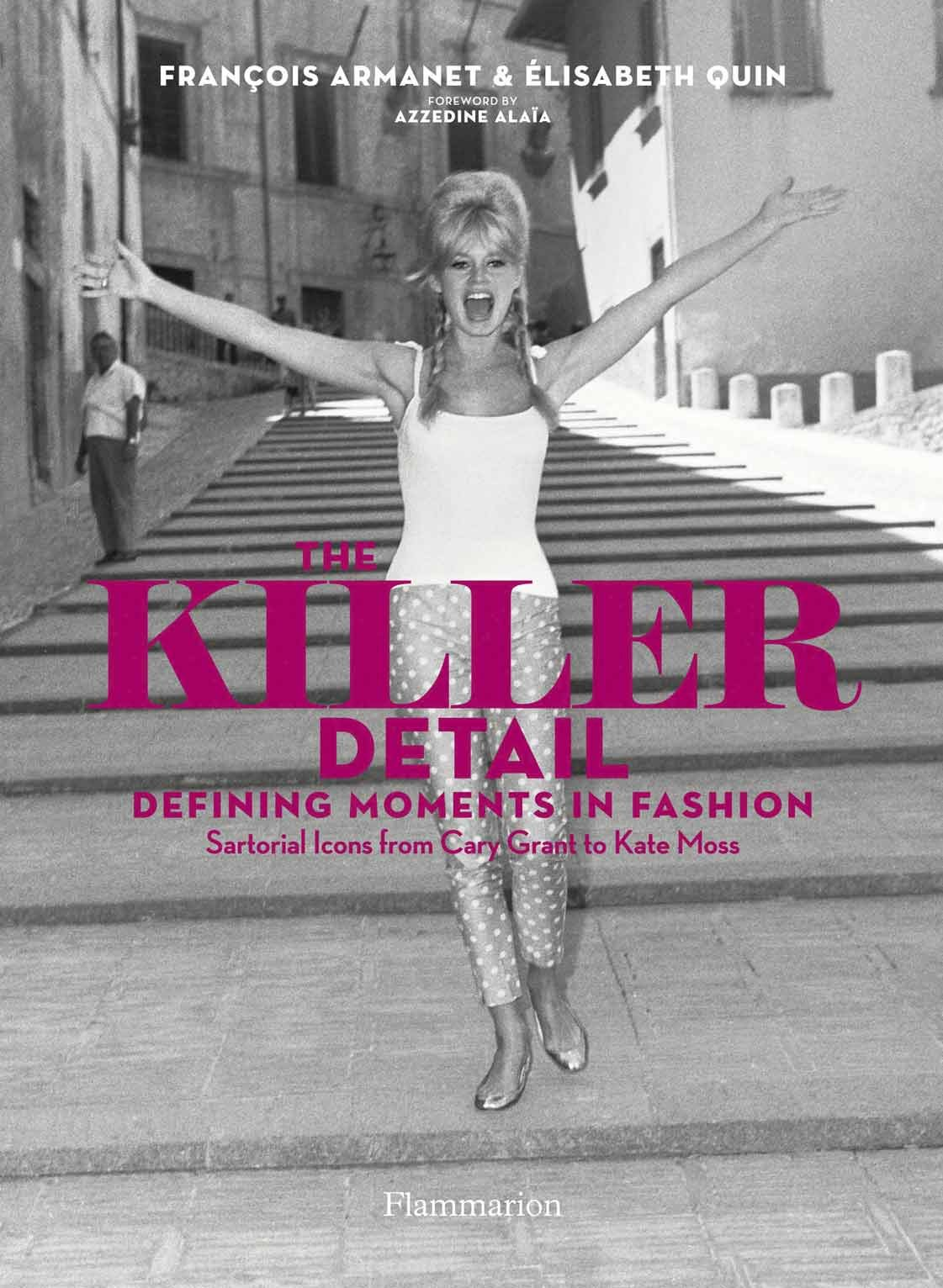 the killer detail defining moments in fashion sartorial icons the killer detail defining moments in fashion sartorial icons from cary grant to kate moss amazon co uk franccedilois armanet eacutelisabeth quin 9782080201539