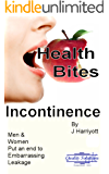 Health Bites ~ Incontinence: Men & Women put an end to Embarrassing Leakage