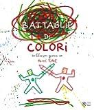 Le battaglie di colori. Ediz. a colori