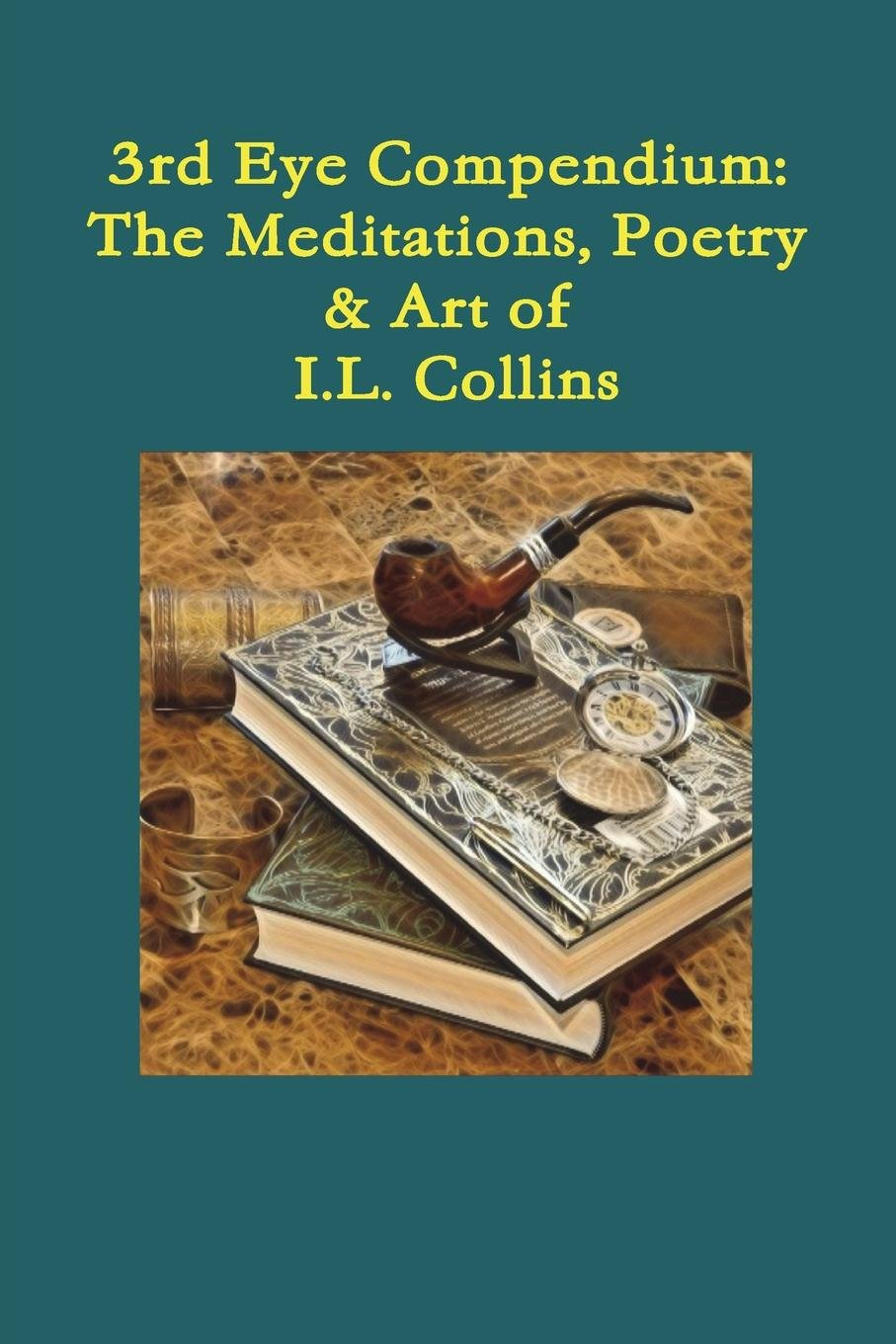 Third Eye Compendium: The Meditations, Poetry & Art of I.L. Collins ebook