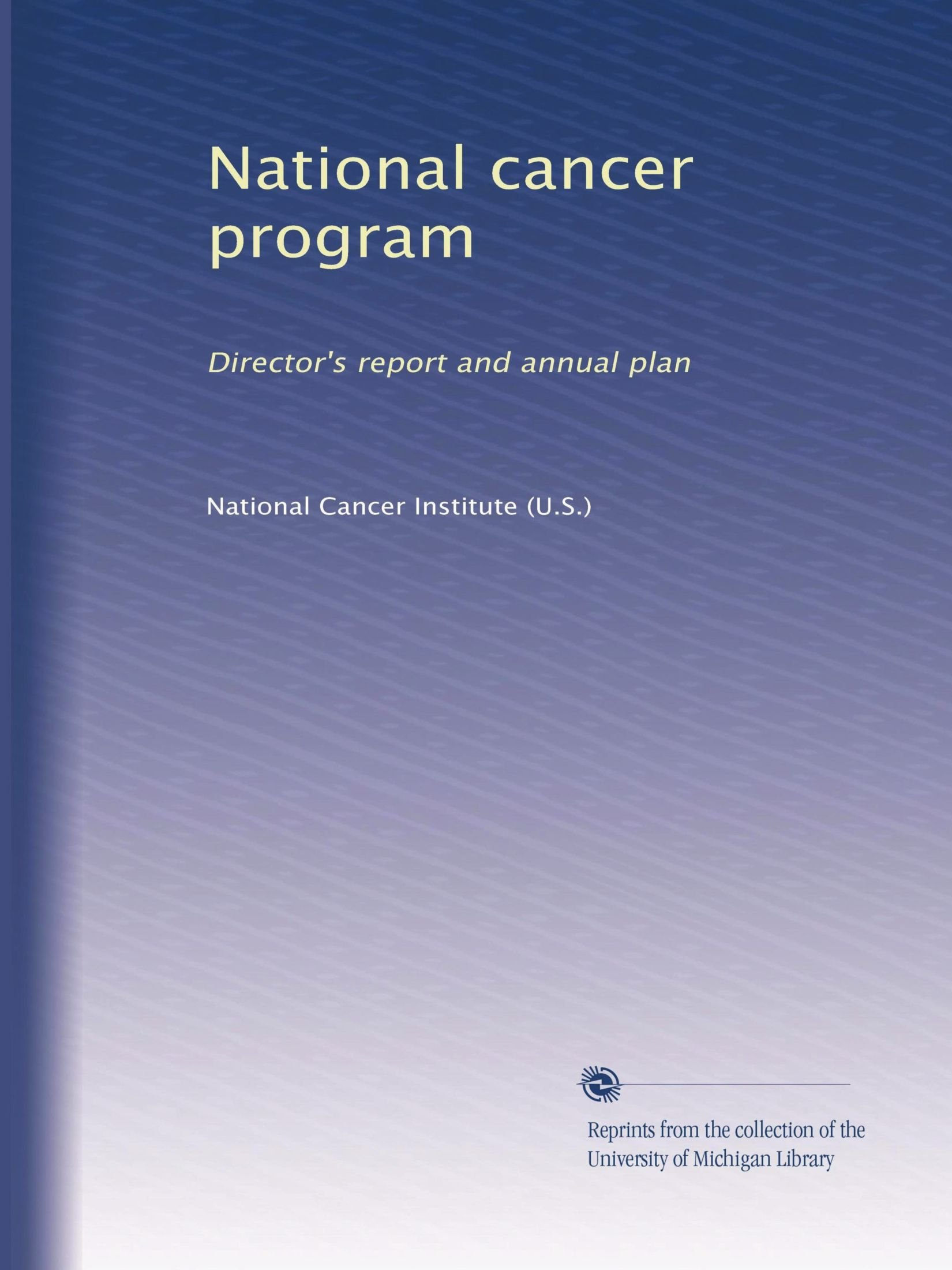 National cancer program: Director's report and annual plan ebook