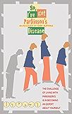 So, I've Got Parkinson's Disease (English Edition)