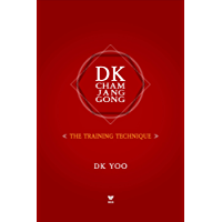 DK Cham Jang Gong: The Training Technique: The Secret of Invisible Power (DK Books Book 1)