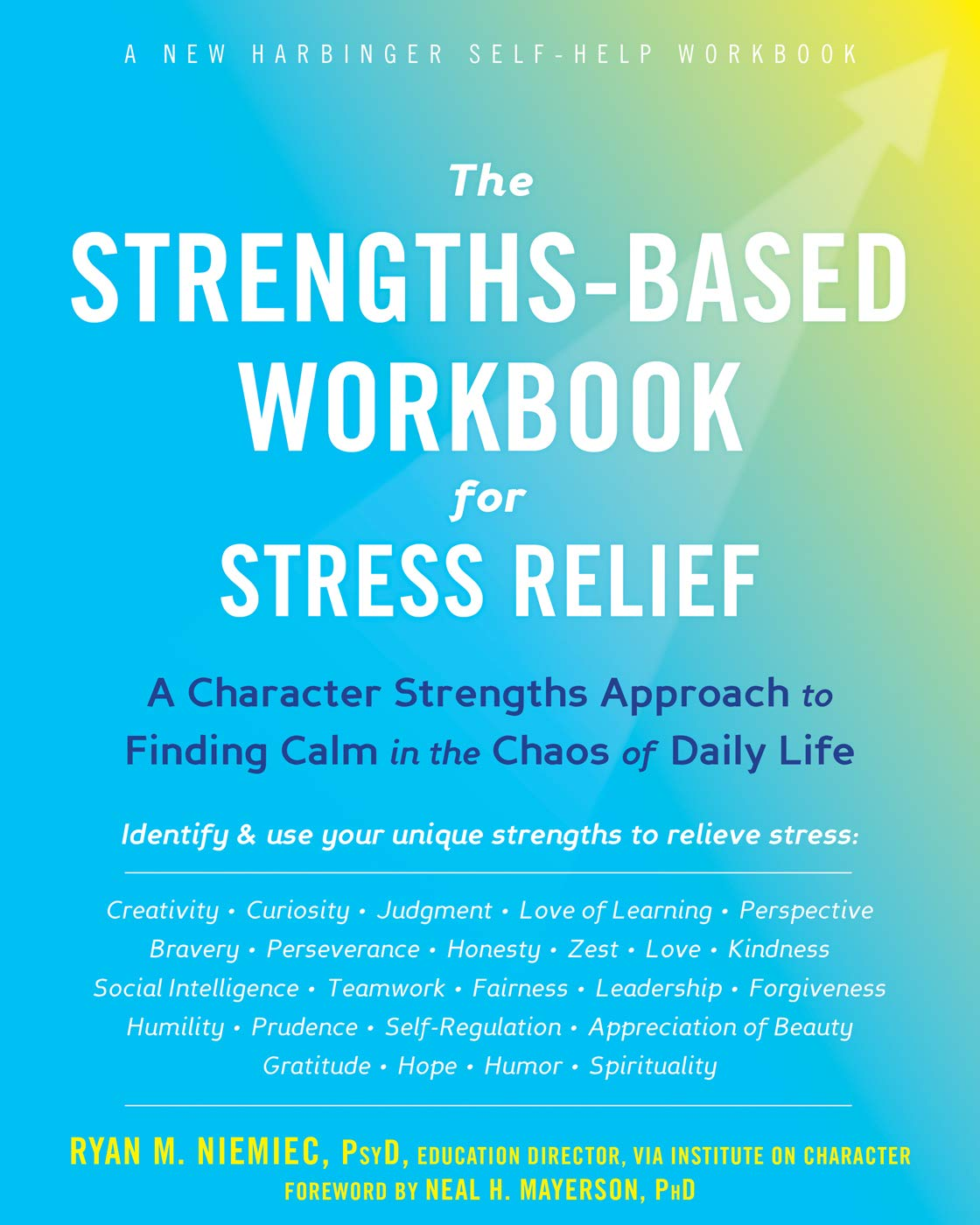 The Strengths-Based Workbook for Stress Relief (A New Harbinger Self-Help Workbook)