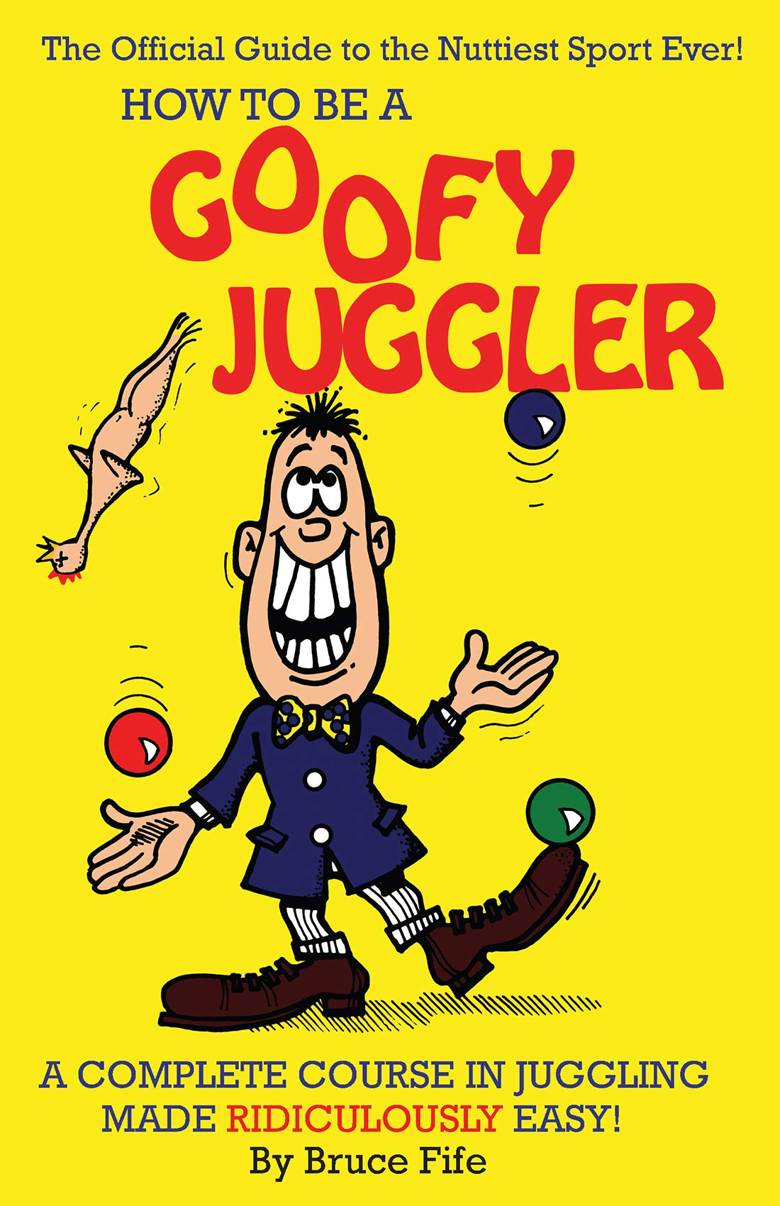 How To Be A Goofy Juggler  A Complete Course In Juggling Made Ridiculously Easy   English Edition