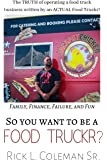 So You Want To Be A Food Truckr?: The TRUTH of operating a food truck business by an ACTUAL Food Truckr! Family, Finance…