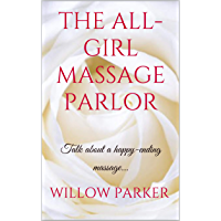 The All-Girl Massage Parlor: Talk about a happy-ending massage... (English Edition)